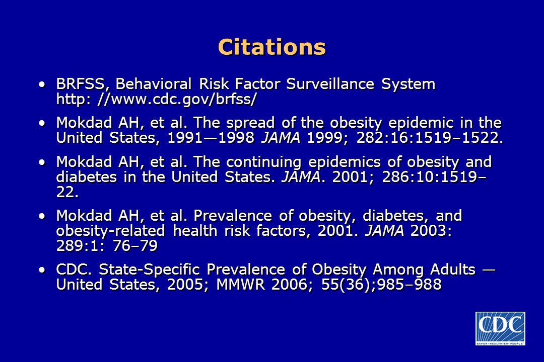 Citations BRFSS, Behavioral Risk Factor Surveillance System http: //www.cdc.gov/brfss/ Mokdad AH, et al. The spread of the obesity epidemic in the Uni