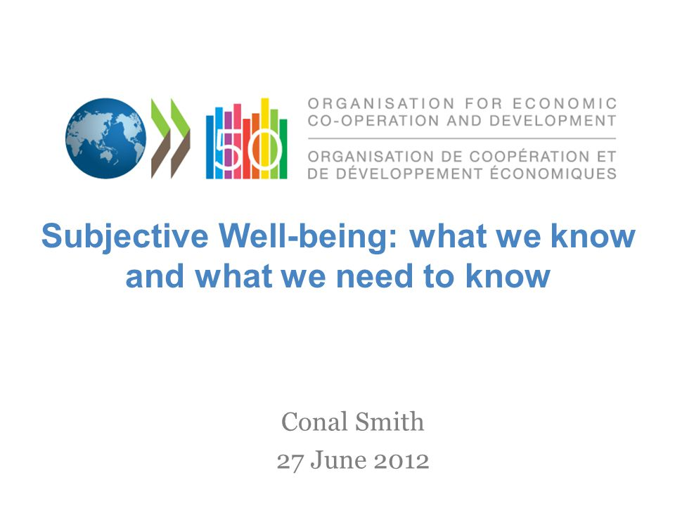 Subjective well-being and the OECD Better policies for better lives Better measures Subjective well-being Social contact Governance…