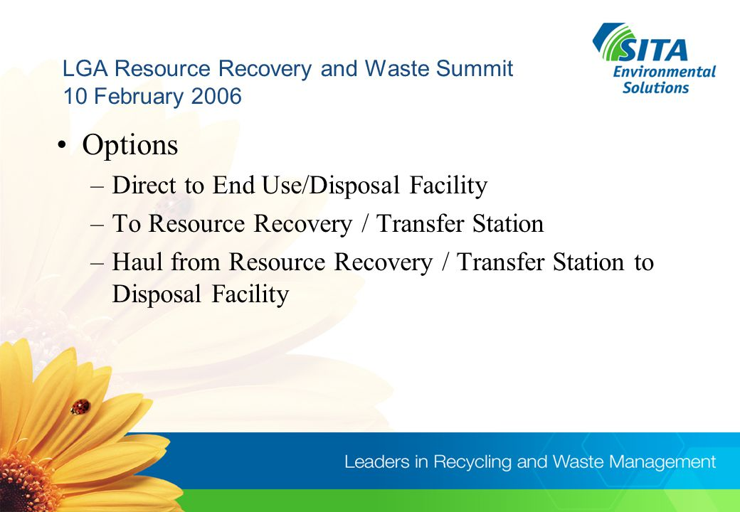 LGA Resource Recovery and Waste Summit 10 February 2006 Options –Direct to End Use/Disposal Facility –To Resource Recovery / Transfer Station –Haul from Resource Recovery / Transfer Station to Disposal Facility