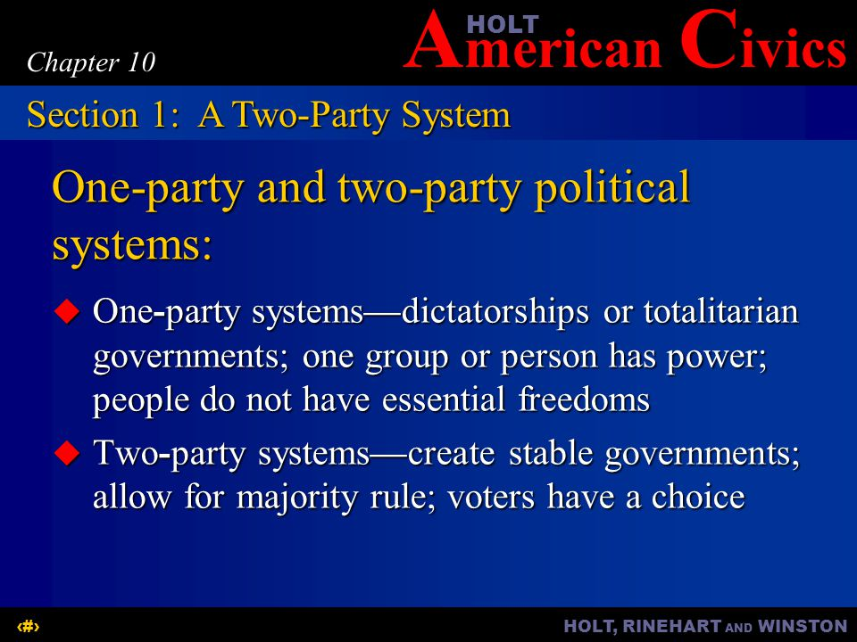 A merican C ivicsHOLT HOLT, RINEHART AND WINSTON5 Chapter 10 One-party and two-party political systems:  One-party systems—dictatorships or totalitar
