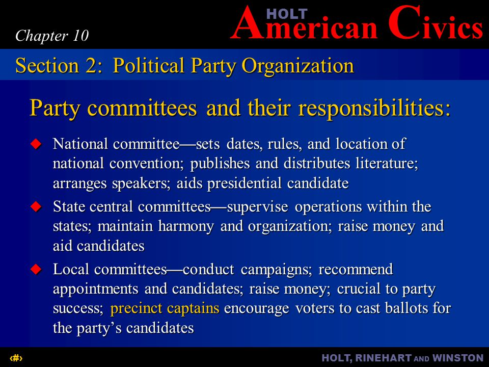 A merican C ivicsHOLT HOLT, RINEHART AND WINSTON7 Chapter 10 Party committees and their responsibilities:  National committee—sets dates, rules, and