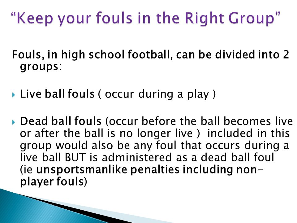 Fouls by A which result in a loss of down are:  Illegal handing the ball forward  Illegal forward pass  Illegal touching of a forward pass by an ineligible