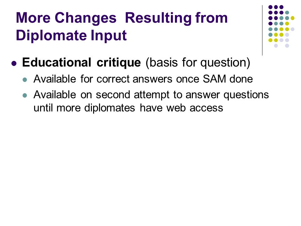 More Changes Resulting from Diplomate Input Educational critique (basis for question) Available for correct answers once SAM done Available on second