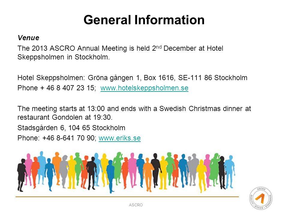 ASCRO General Information Venue The 2013 ASCRO Annual Meeting is held 2 nd December at Hotel Skeppsholmen in Stockholm. Hotel Skeppsholmen: Gröna gång