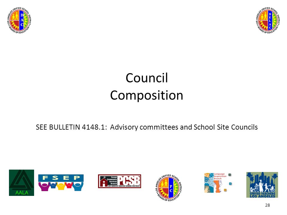 DELACDELAC DACDAC PCPC Council Composition SEE BULLETIN 4148.1: Advisory committees and School Site Councils 28