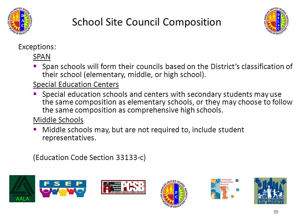 DELACDELAC DACDAC PCPC School Site Council Composition Exceptions: SPAN  Span schools will form their councils based on the District's classification of their school (elementary, middle, or high school).