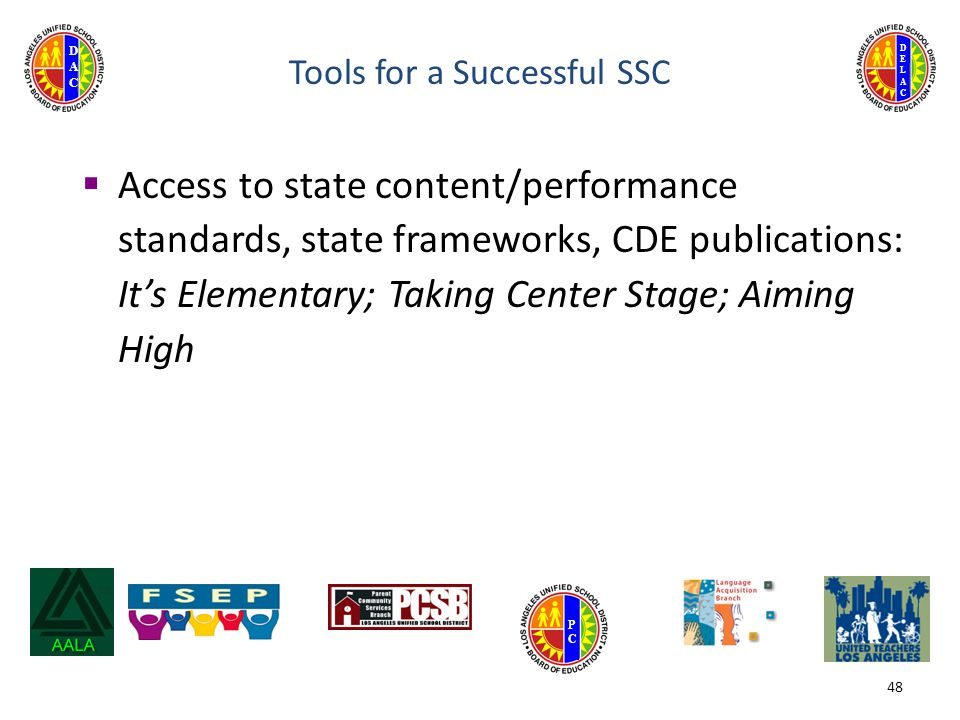 DELACDELAC DACDAC PCPC 48 Tools for a Successful SSC  Access to state content/performance standards, state frameworks, CDE publications: It's Elementary; Taking Center Stage; Aiming High