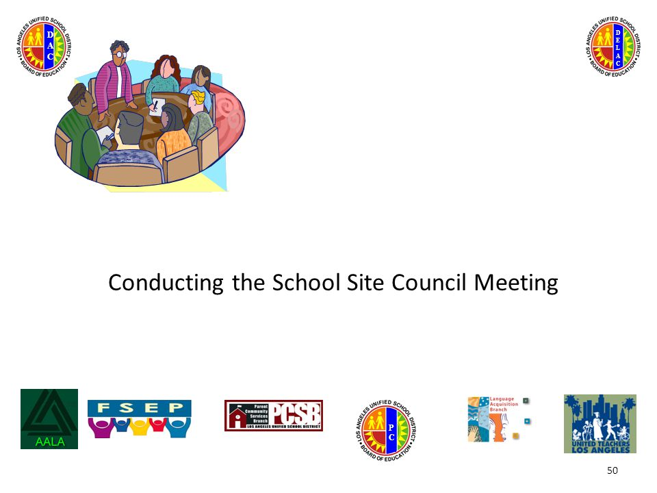 DELACDELAC DACDAC PCPC Conducting the School Site Council Meeting 50