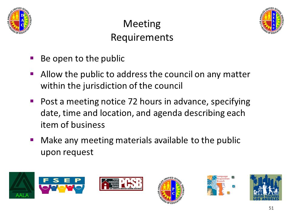 DELACDELAC DACDAC PCPC 51 Meeting Requirements  Be open to the public  Allow the public to address the council on any matter within the jurisdiction of the council  Post a meeting notice 72 hours in advance, specifying date, time and location, and agenda describing each item of business  Make any meeting materials available to the public upon request