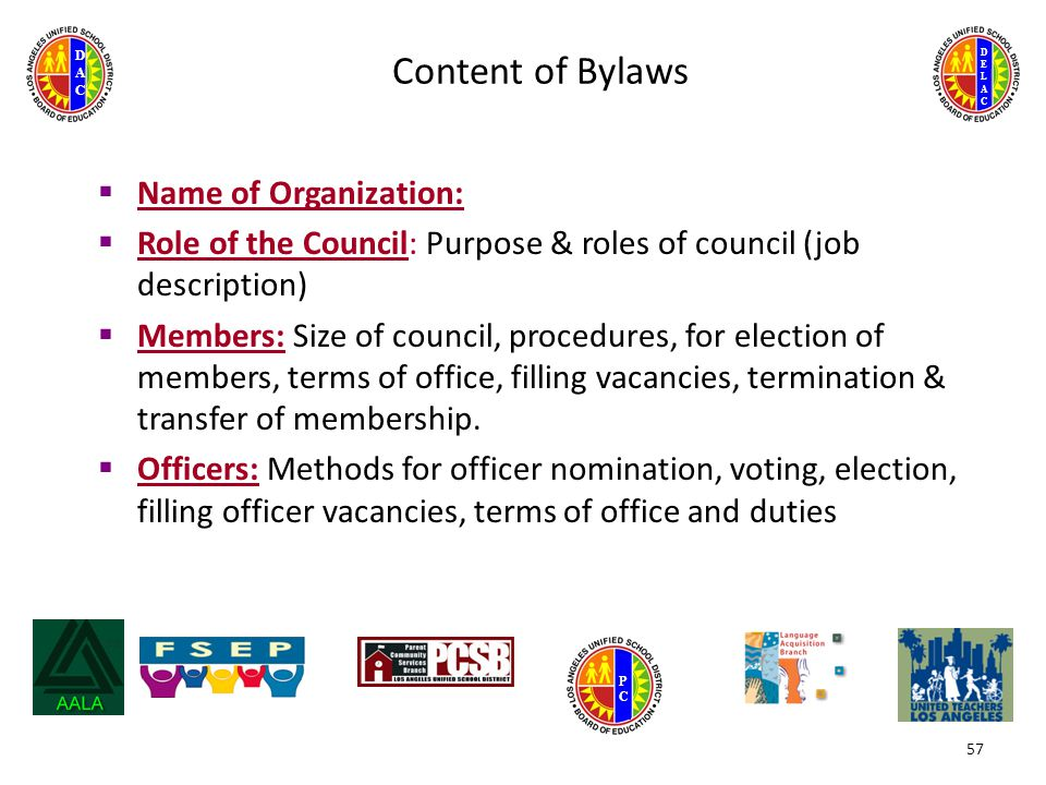 DELACDELAC DACDAC PCPC 57 Content of Bylaws  Name of Organization:  Role of the Council: Purpose & roles of council (job description)  Members: Size of council, procedures, for election of members, terms of office, filling vacancies, termination & transfer of membership.