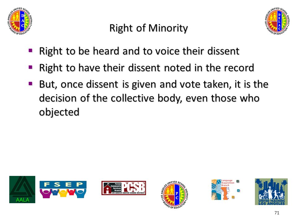 DELACDELAC DACDAC PCPC Right of Minority  Right to be heard and to voice their dissent  Right to have their dissent noted in the record  But, once dissent is given and vote taken, it is the decision of the collective body, even those who objected 71