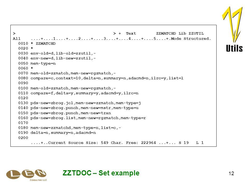 12 ZZTDOC – Set example > > + Text ZZMATCHD Lib ZZUTIL All....+....1....+....2....+....3....+....4....+....5....+.Mode Structured. 0010 * ZZMATCHD 002