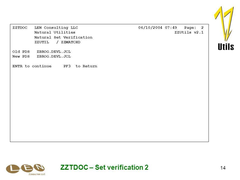 14 ZZTDOC – Set verification 2 ZZTDOC LEN Consulting LLC 06/10/2004 07:49 Page: 2 Natural Utilities ZZUtils v2.1 Natural Set Verification ZZUTIL / ZZM