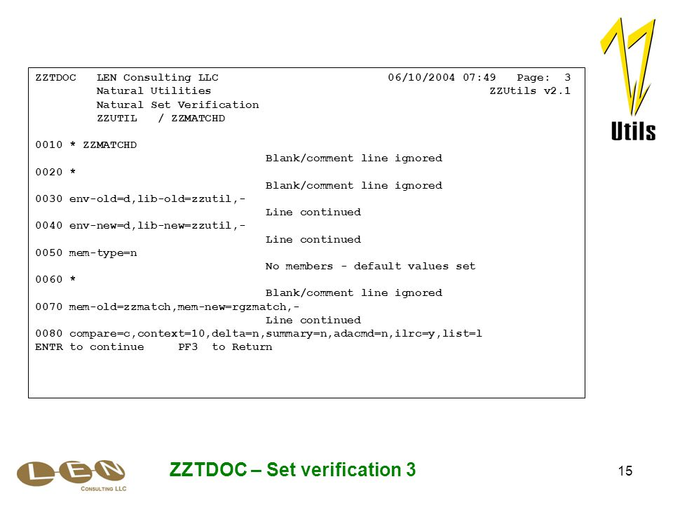 15 ZZTDOC – Set verification 3 ZZTDOC LEN Consulting LLC 06/10/2004 07:49 Page: 3 Natural Utilities ZZUtils v2.1 Natural Set Verification ZZUTIL / ZZM