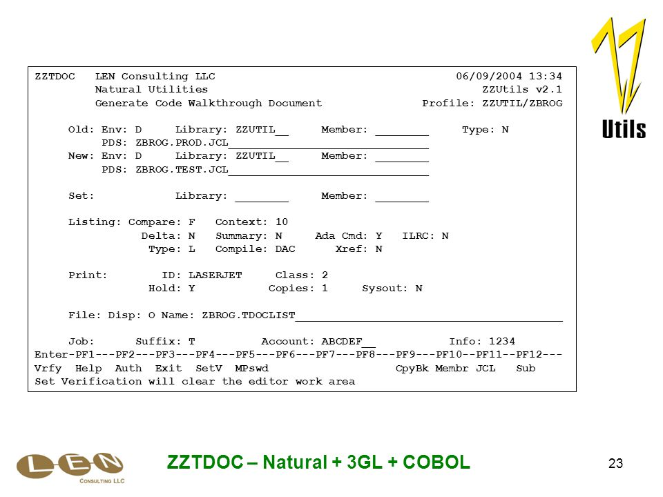 23 ZZTDOC – Natural + 3GL + COBOL ZZTDOC LEN Consulting LLC 06/09/2004 13:34 Natural Utilities ZZUtils v2.1 Generate Code Walkthrough Document Profile