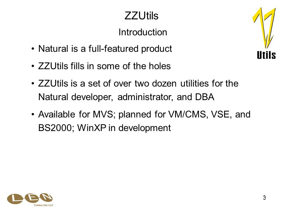 3 ZZUtils is a set of over two dozen utilities for the Natural developer, administrator, and DBA Natural is a full-featured product ZZUtils Introducti