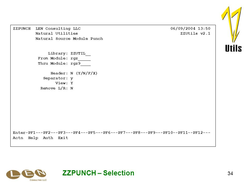 34 ZZPUNCH – Selection ZZPUNCH LEN Consulting LLC 06/09/2004 13:50 Natural Utilities ZZUtils v2.1 Natural Source Module Punch Library: ZZUTIL__ From M