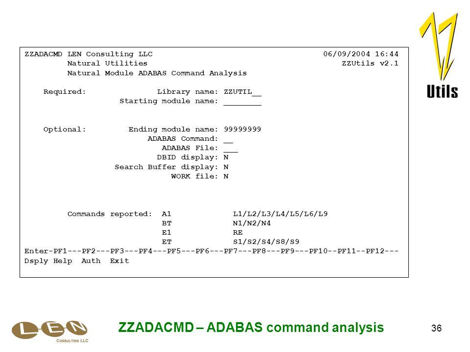 36 ZZADACMD – ADABAS command analysis ZZADACMD LEN Consulting LLC 06/09/2004 16:44 Natural Utilities ZZUtils v2.1 Natural Module ADABAS Command Analys