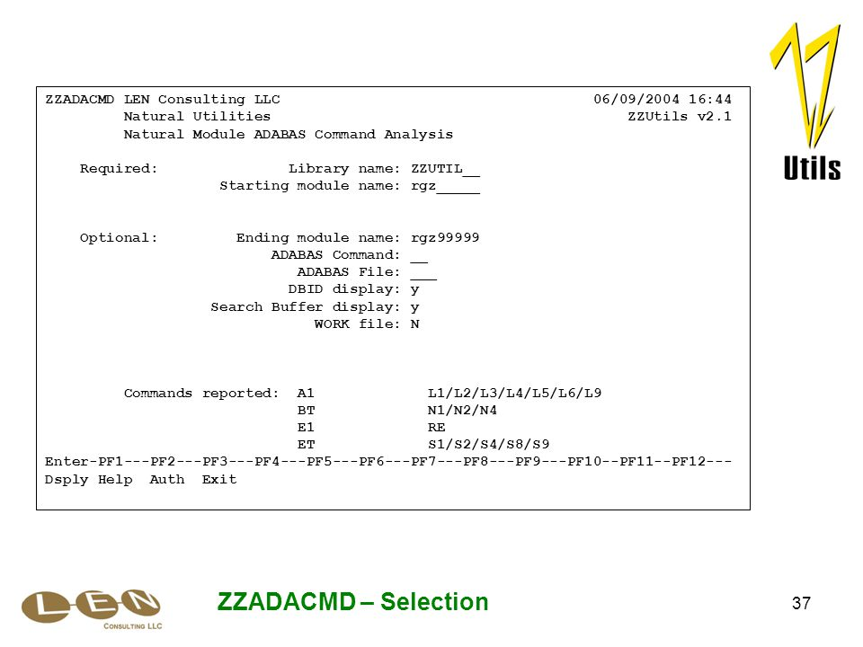 37 ZZADACMD – Selection ZZADACMD LEN Consulting LLC 06/09/2004 16:44 Natural Utilities ZZUtils v2.1 Natural Module ADABAS Command Analysis Required: L