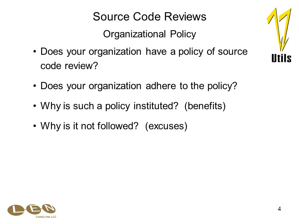 4 Does your organization adhere to the policy? Does your organization have a policy of source code review? Source Code Reviews Organizational Policy W