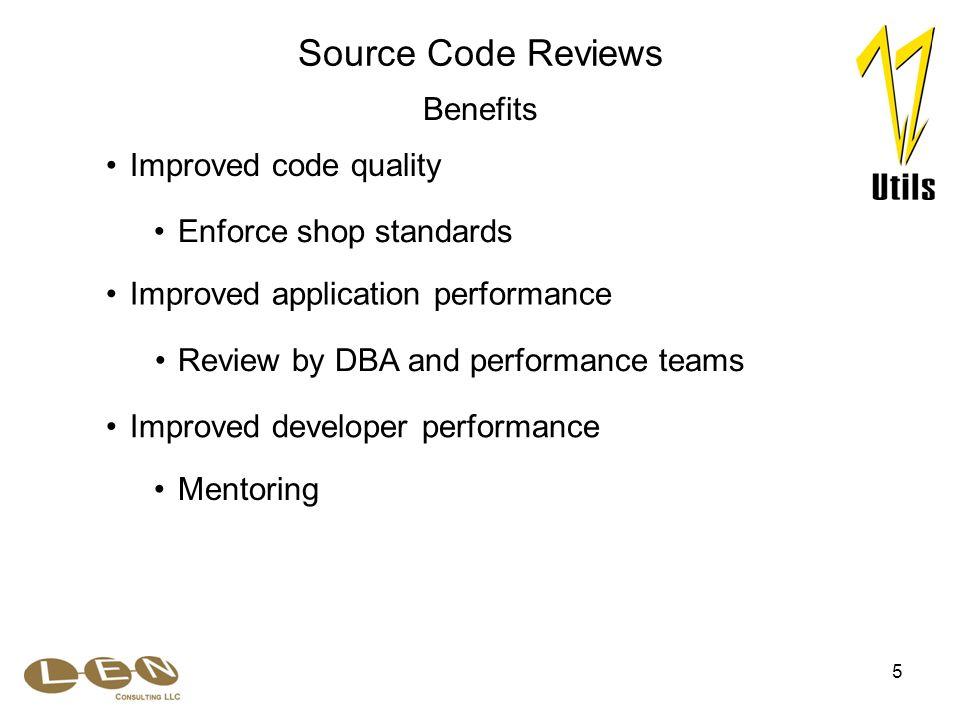 5 Improved application performance Enforce shop standards Source Code Reviews Benefits Improved code quality Mentoring Improved developer performance Review by DBA and performance teams