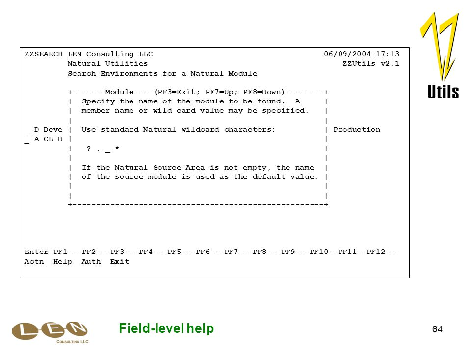 64 Field-level help ZZSEARCH LEN Consulting LLC 06/09/2004 17:13 Natural Utilities ZZUtils v2.1 Search Environments for a Natural Module +-------Modul