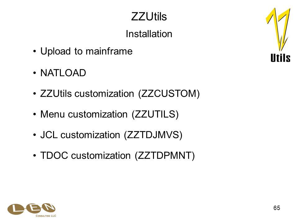 65 NATLOAD ZZUtils customization (ZZCUSTOM) JCL customization (ZZTDJMVS) Menu customization (ZZUTILS) TDOC customization (ZZTDPMNT) ZZUtils Installation Upload to mainframe