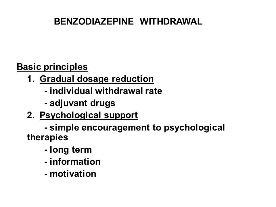 Basic principles 1. Gradual dosage reduction - individual withdrawal rate - adjuvant drugs 2.