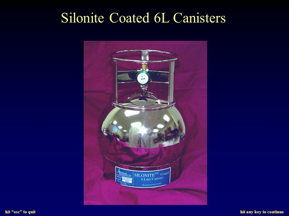hit esc to quit hit any key to continue Silonite TM Coating of Canisters Improves Recovery of Reactive Compounds Increases Range of Compounds Amenable to Canister Sampling and Analysis Compounds Containing: –Sulfur –Nitrogen –Oxygen