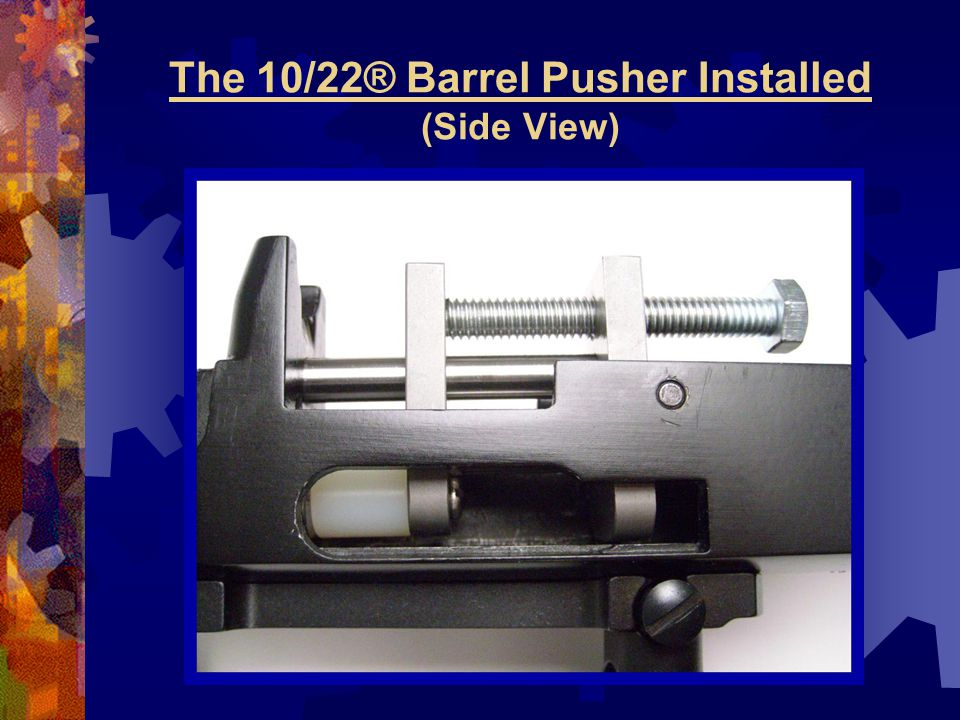 The 10/22® Barrel Pusher Installed (Side View)