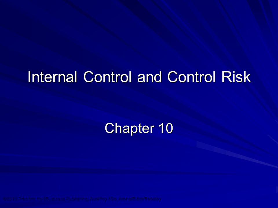 ©2010 Prentice Hall Business Publishing, Auditing 13/e, Arens/Elder/Beasley 10 - 1 Internal Control and Control Risk Chapter 10