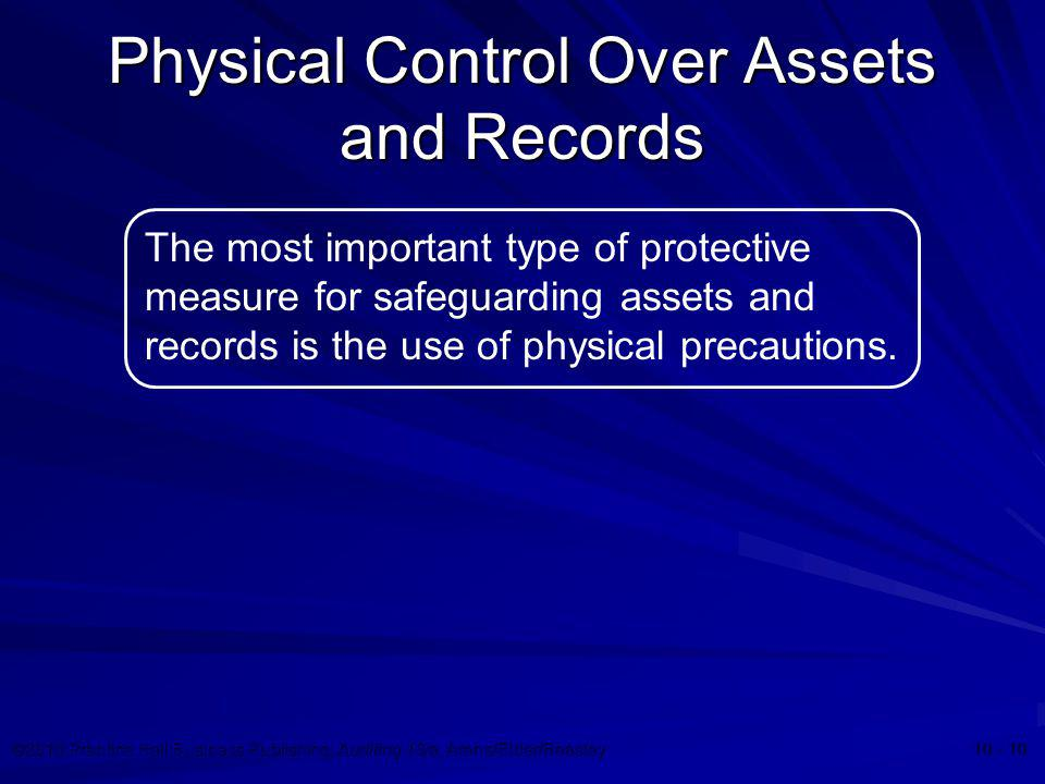 ©2010 Prentice Hall Business Publishing, Auditing 13/e, Arens/Elder/Beasley 10 - 10 Physical Control Over Assets and Records The most important type o
