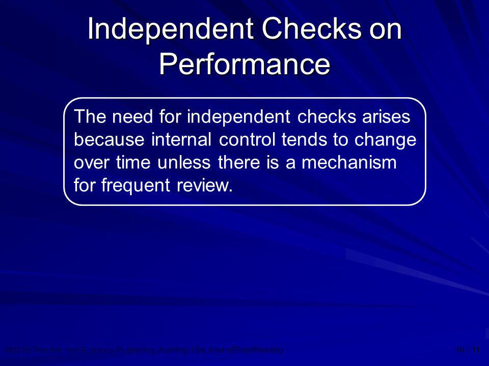 ©2010 Prentice Hall Business Publishing, Auditing 13/e, Arens/Elder/Beasley 10 - 11 Independent Checks on Performance The need for independent checks