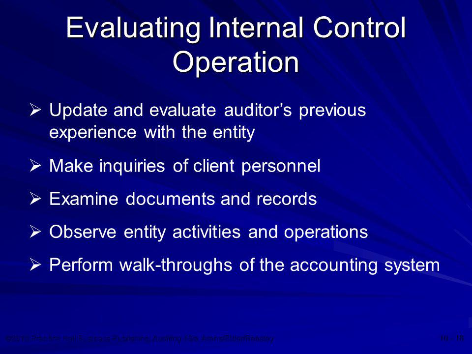 ©2010 Prentice Hall Business Publishing, Auditing 13/e, Arens/Elder/Beasley 10 - 18 Evaluating Internal Control Operation  Update and evaluate audito