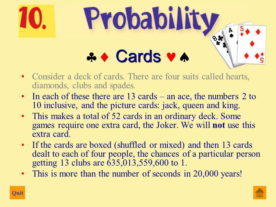 Quit Consider a deck of cards.There are four suits called hearts, diamonds, clubs and spades.