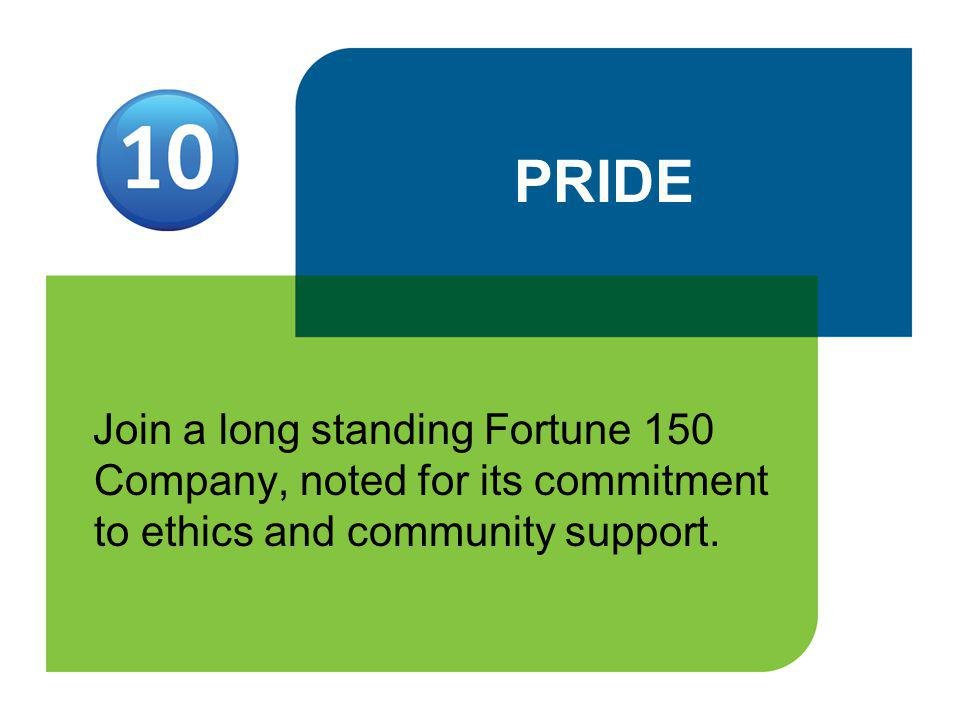 PRIDE Join a long standing Fortune 150 Company, noted for its commitment to ethics and community support.