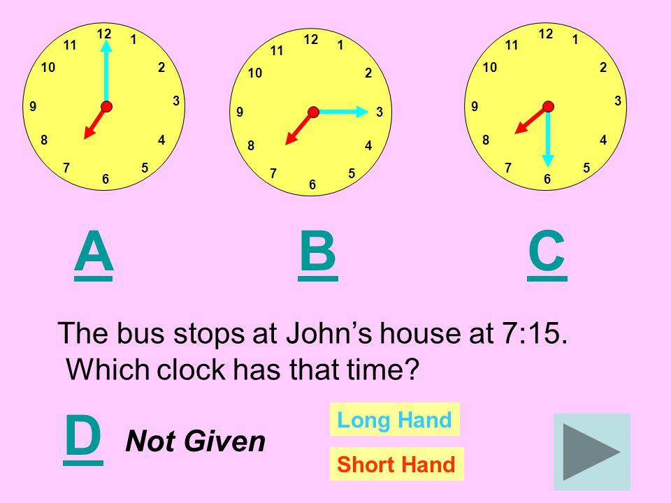 12 11 1 210 8 75 4 3 9 6 12 11 1 210 8 75 4 3 9 6 12 11 1 210 8 75 4 39 6 ACB The bus stops at Latasha's house at 7:30.