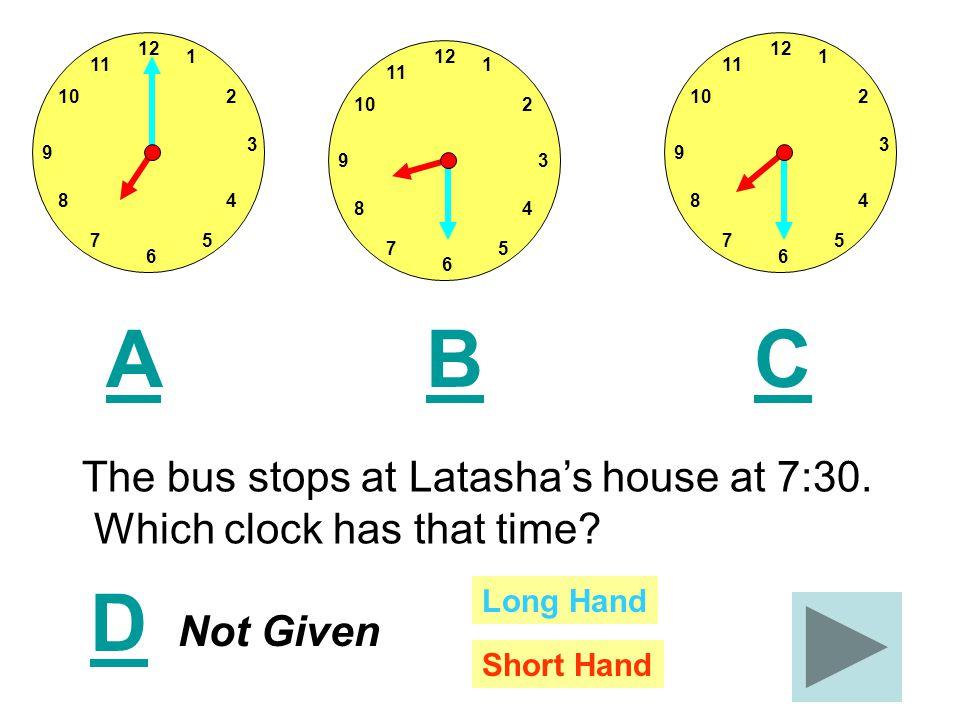 12 11 1 210 8 75 4 3 9 6 12 11 1 210 8 75 4 3 9 6 12 11 1 210 8 75 4 39 6 ACB The bus stops at Moneeka's house at 7:00.