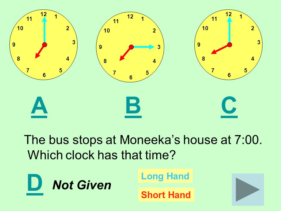 12 11 1 210 8 75 4 3 9 6 12 11 1 210 8 75 4 3 9 6 12 11 1 210 8 75 4 39 6 ACB The bus stops at Moneeka's house at 7:00.