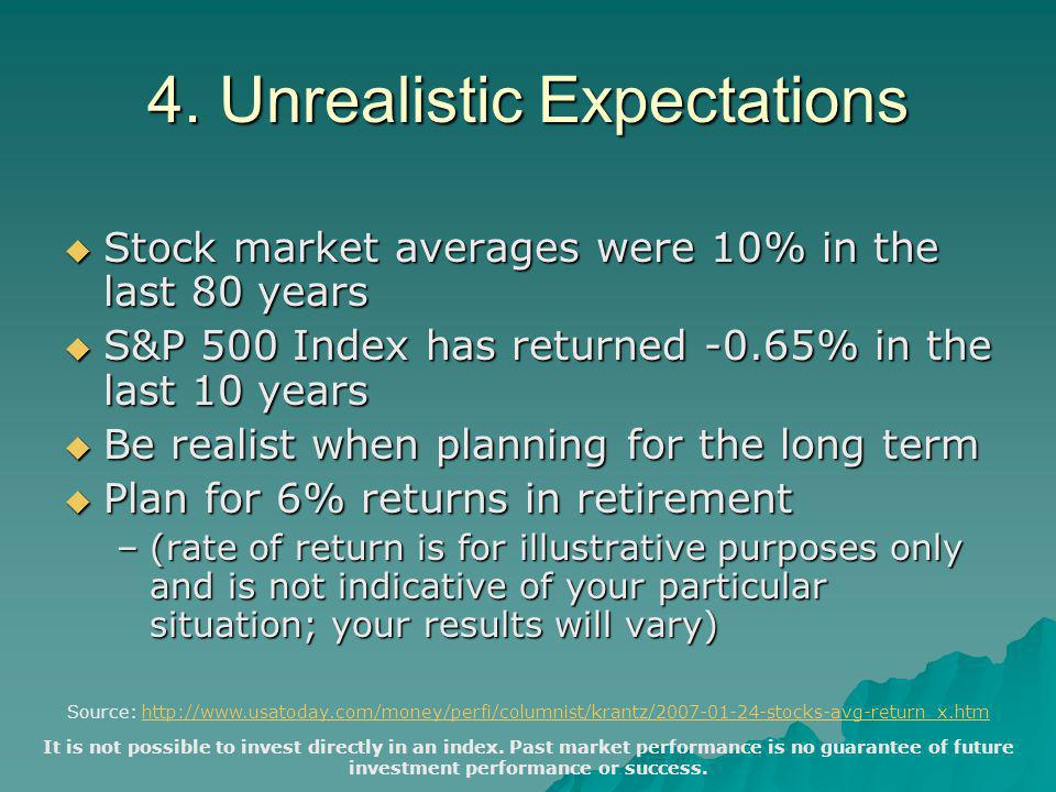 4. Unrealistic Expectations  Stock market averages were 10% in the last 80 years  S&P 500 Index has returned -0.65% in the last 10 years  Be realis
