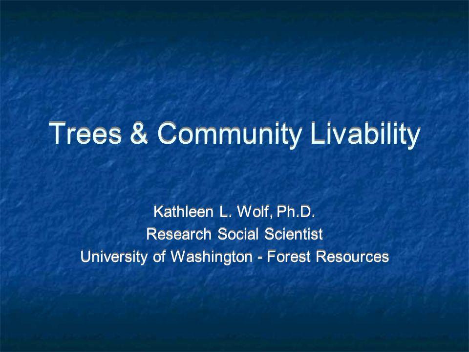 Trees & Community Livability Kathleen L. Wolf, Ph.D.