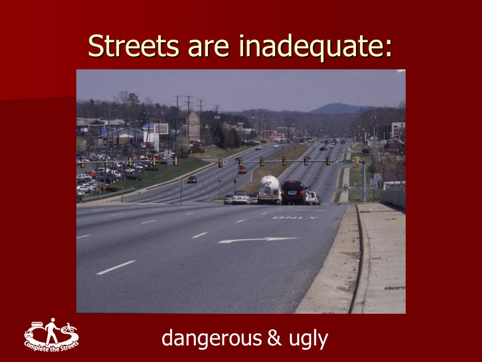 Streets are inadequate: dangerous & ugly