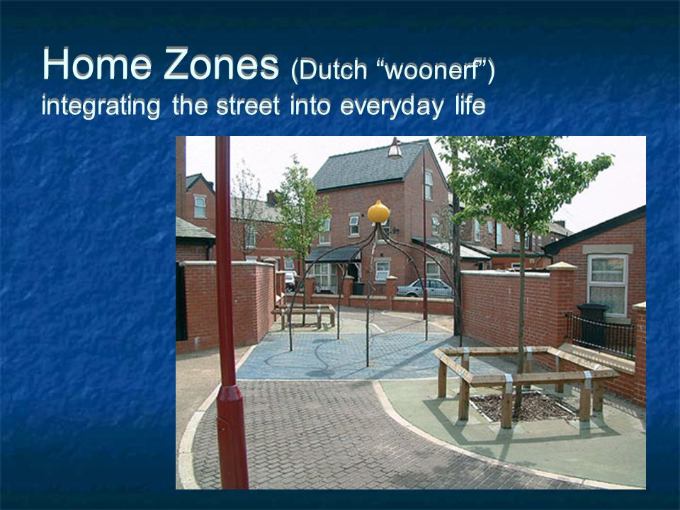 """Home Zones (Dutch """"woonerf"""") integrating the street into everyday life"""