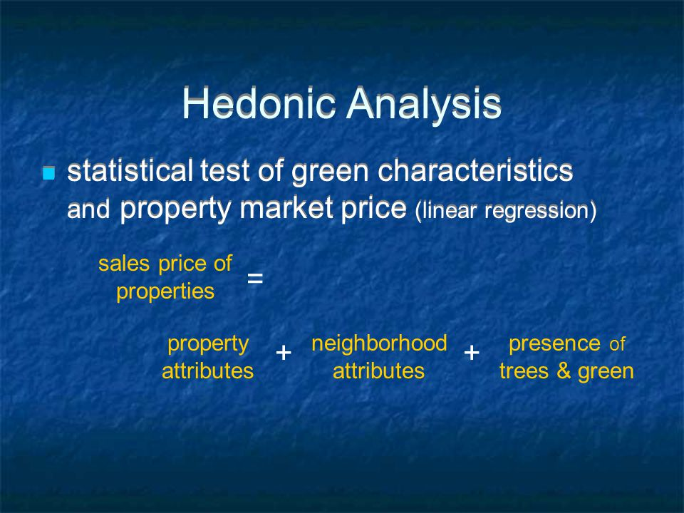 Hedonic Analysis statistical test of green characteristics and property market price (linear regression) sales price of properties = property attributes + neighborhood attributes presence of trees & green +