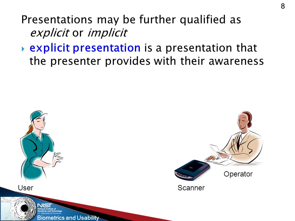 Biometrics and Usability 88 Presentations may be further qualified as explicit or implicit  explicit presentation is a presentation that the presente