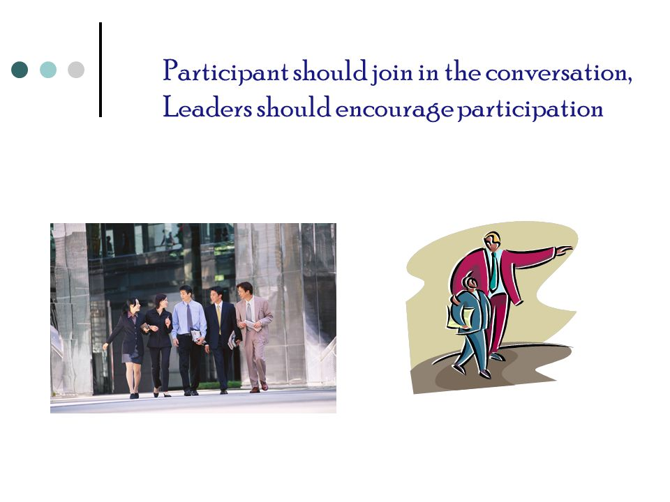 Participant should join in the conversation, Leaders should encourage participation