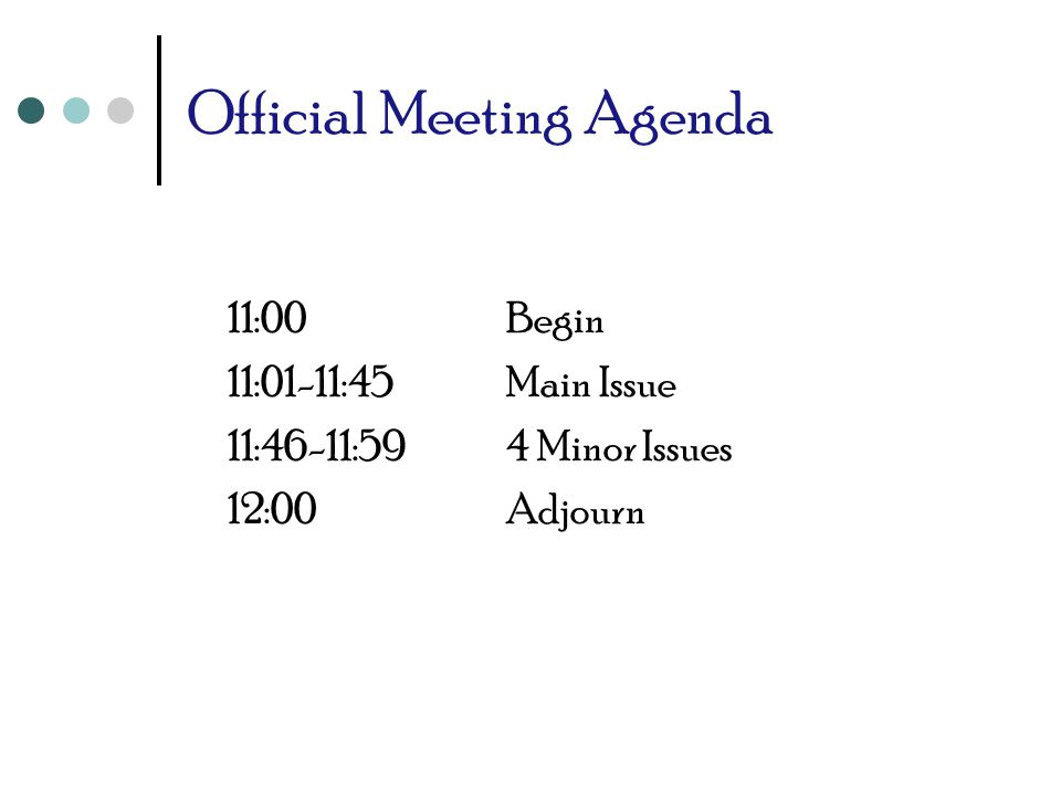 Actual Meeting Agenda 11:01 – 11:09Character analysis of latecomers 11:10 – 11:23Sports & Local News 11:24 – 12:021 st Minor Issue 12:03 – 12:10Main issue (partial) 12:11 – 12:34Why meeting didn't work 12:35 – 12:47Set next meeting date 12:48 – 12:59Character analysis of on-time leavers 1:00 – 1:17Free-form creation of minutes and meeting report 1:18Begin 1:00 meeting