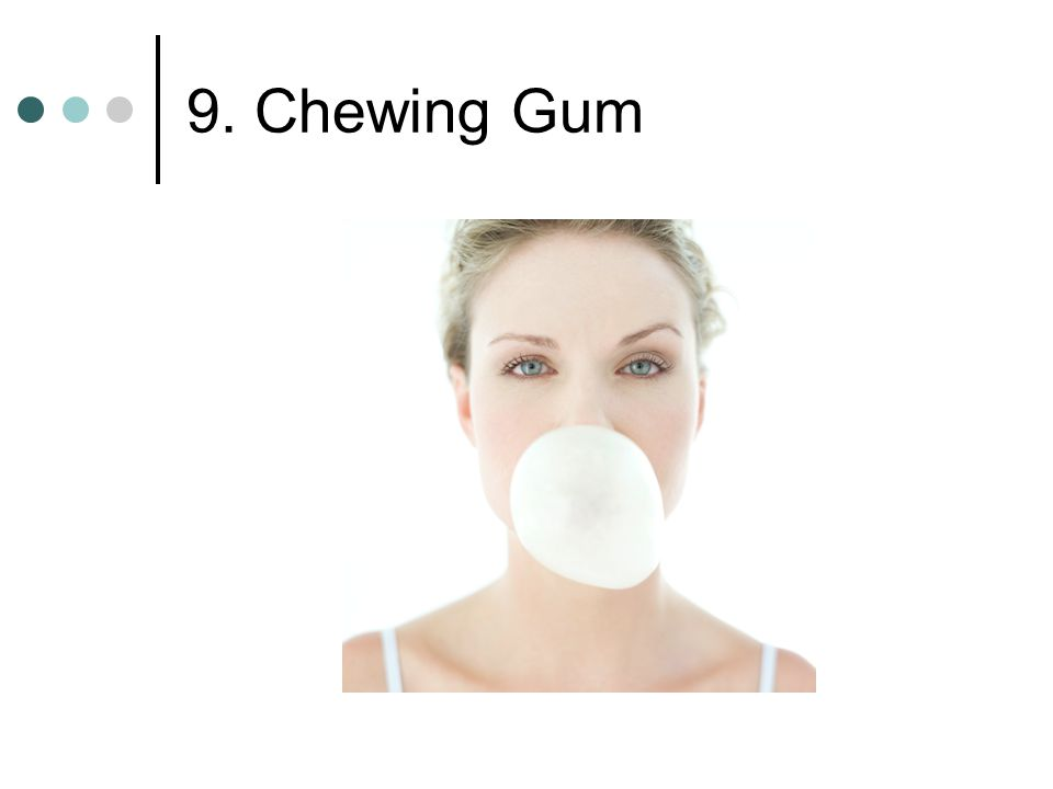 9. Chewing Gum