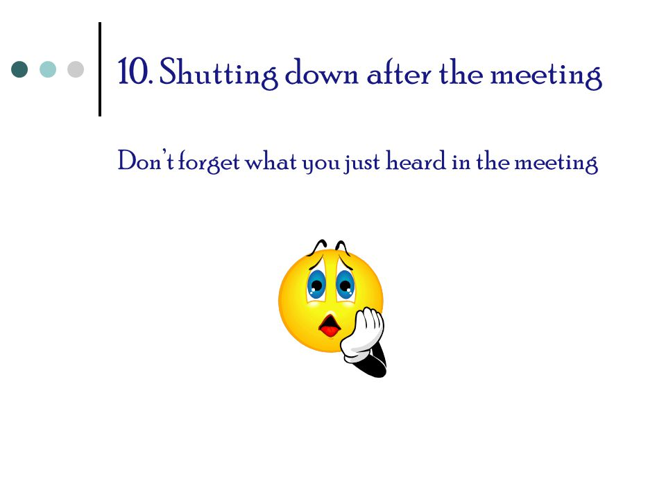 10. Shutting down after the meeting Don't forget what you just heard in the meeting