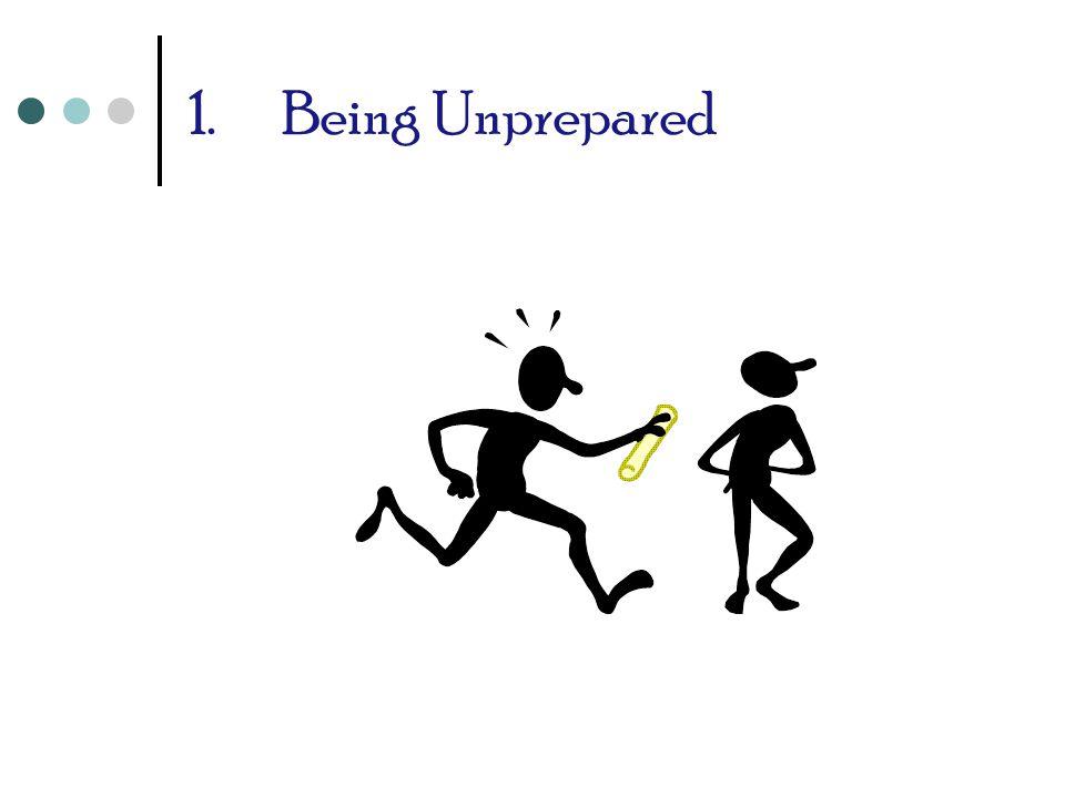 1.Being Unprepared